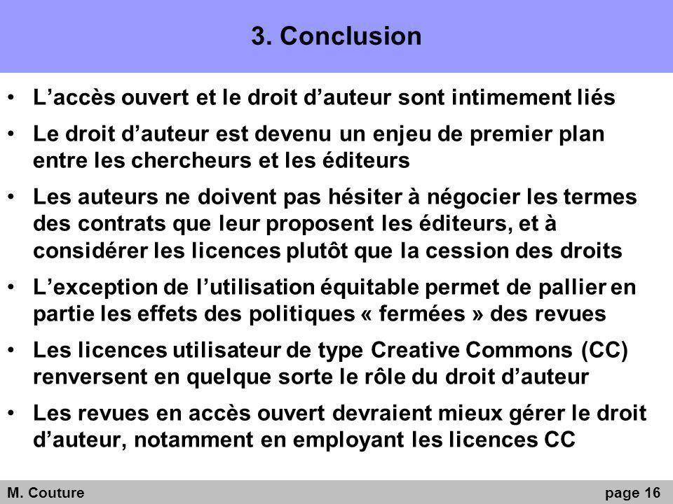 3. Conclusion Laccès ouvert et le droit dauteur sont intimement liés Le droit dauteur est devenu un enjeu de premier plan entre les chercheurs et les