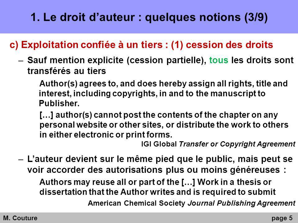 1. Le droit dauteur : quelques notions (3/9) c) Exploitation confiée à un tiers : (1) cession des droits –Sauf mention explicite (cession partielle),