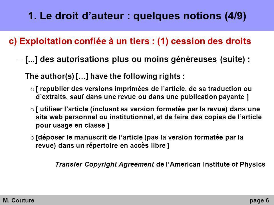 1. Le droit dauteur : quelques notions (4/9) c) Exploitation confiée à un tiers : (1) cession des droits –[...] des autorisations plus ou moins génére