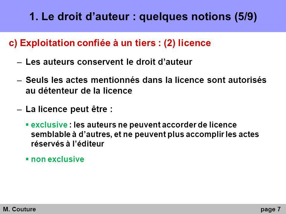 1. Le droit dauteur : quelques notions (5/9) c) Exploitation confiée à un tiers : (2) licence –Les auteurs conservent le droit dauteur –Seuls les acte