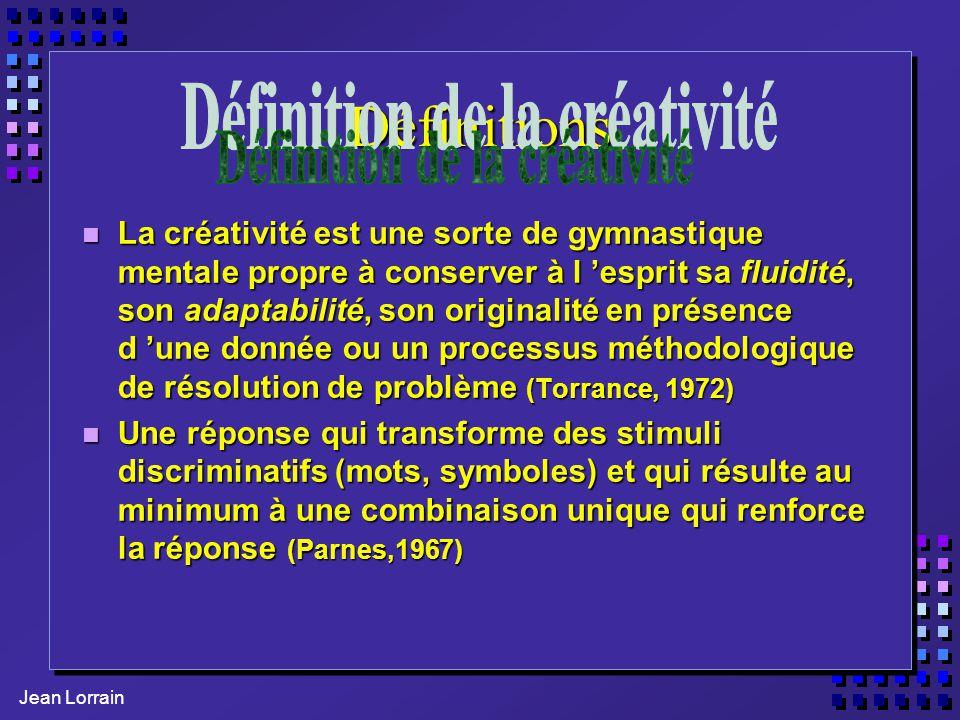 Définitions n La créativité est une sorte de gymnastique mentale propre à conserver à l esprit sa fluidité, son adaptabilité, son originalité en prése