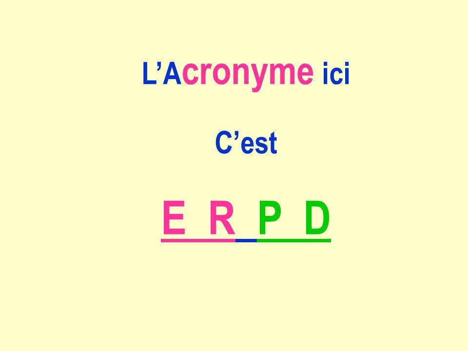LA cronyme ici Cest E R P D
