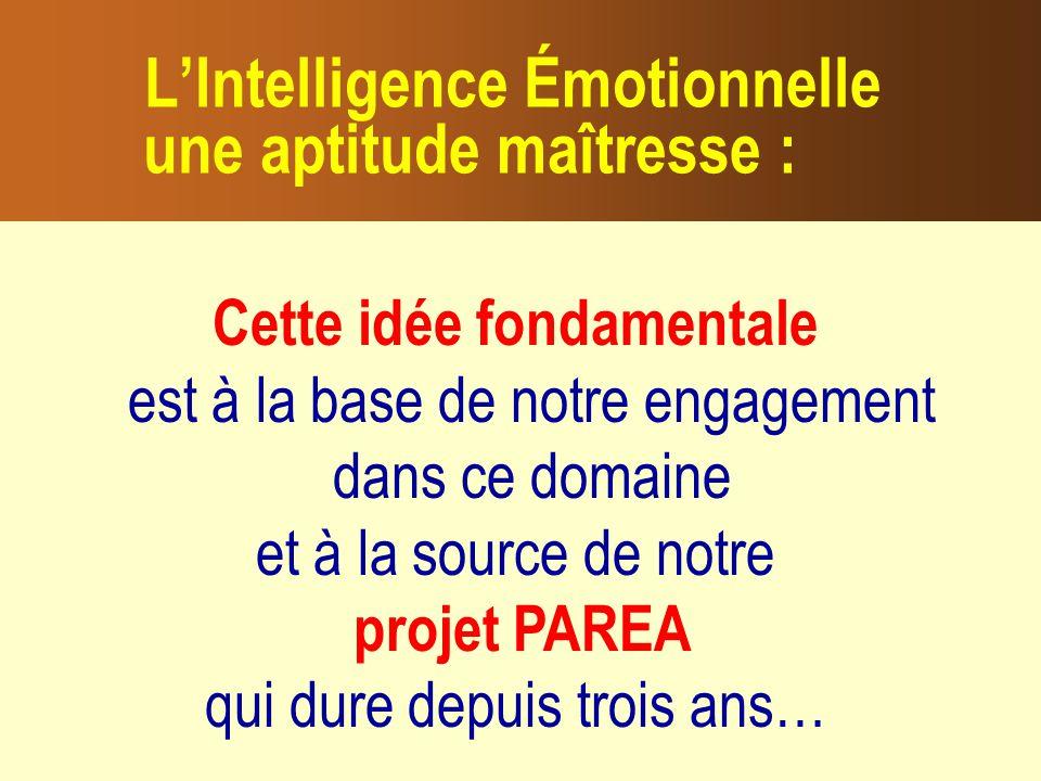 LIntelligence Émotionnelle une aptitude maîtresse : Cette idée fondamentale est à la base de notre engagement dans ce domaine et à la source de notre projet PAREA qui dure depuis trois ans…