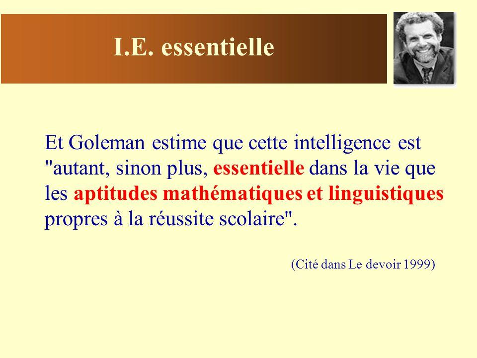 I.E. essentielle Et Goleman estime que cette intelligence est