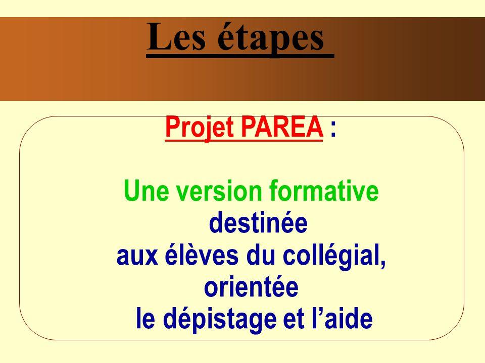 Les étapes Projet PAREA : Une version formative destinée aux élèves du collégial, orientée le dépistage et laide