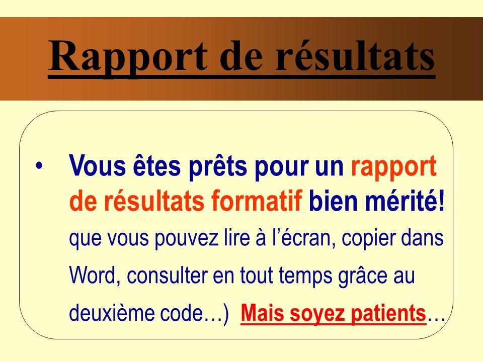 Rapport de résultats Vous êtes prêts pour un rapport de résultats formatif bien mérité.