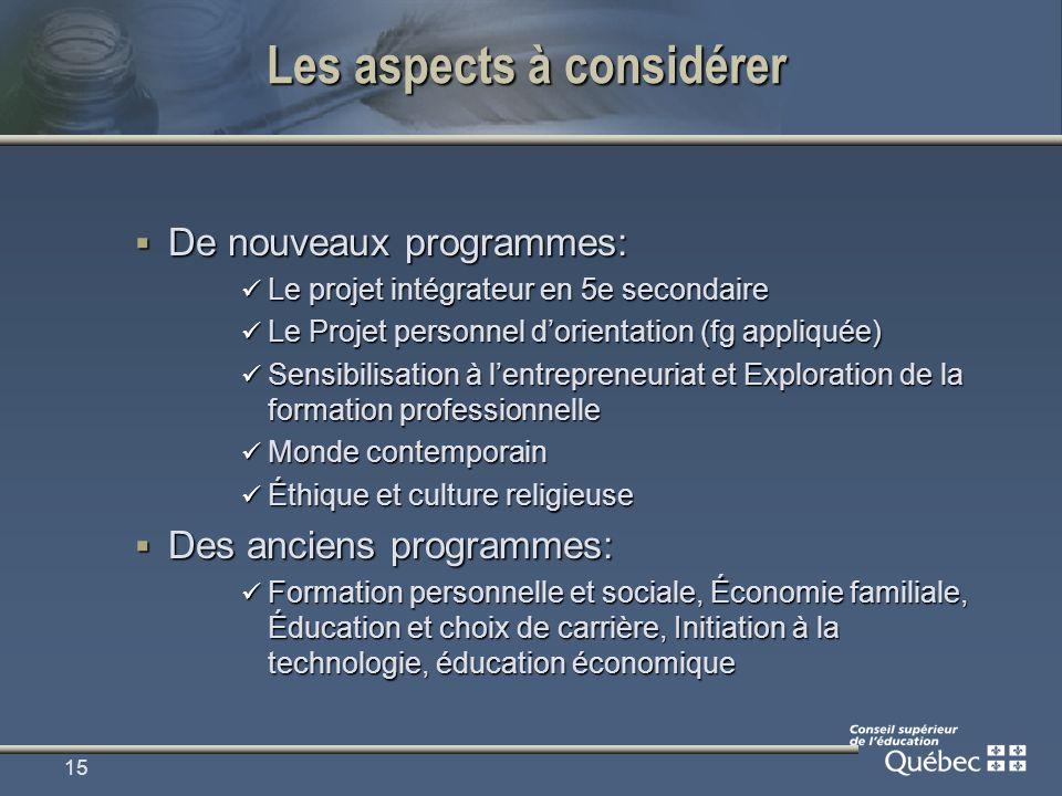 15 Les aspects à considérer De nouveaux programmes: De nouveaux programmes: Le projet intégrateur en 5e secondaire Le projet intégrateur en 5e seconda