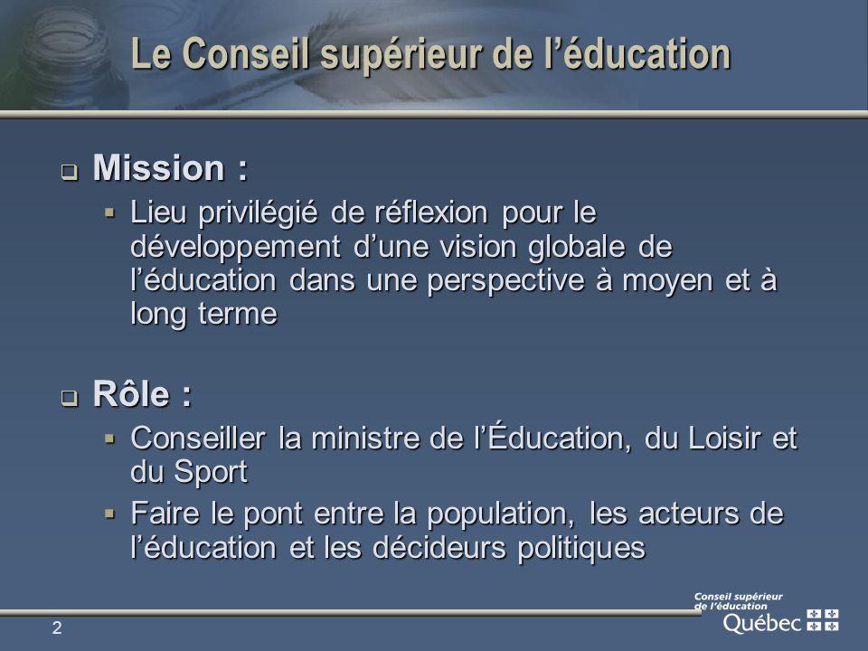 2 Le Conseil supérieur de léducation Mission : Mission : Lieu privilégié de réflexion pour le développement dune vision globale de léducation dans une