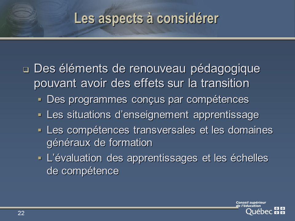 22 Les aspects à considérer Des éléments de renouveau pédagogique pouvant avoir des effets sur la transition Des éléments de renouveau pédagogique pou