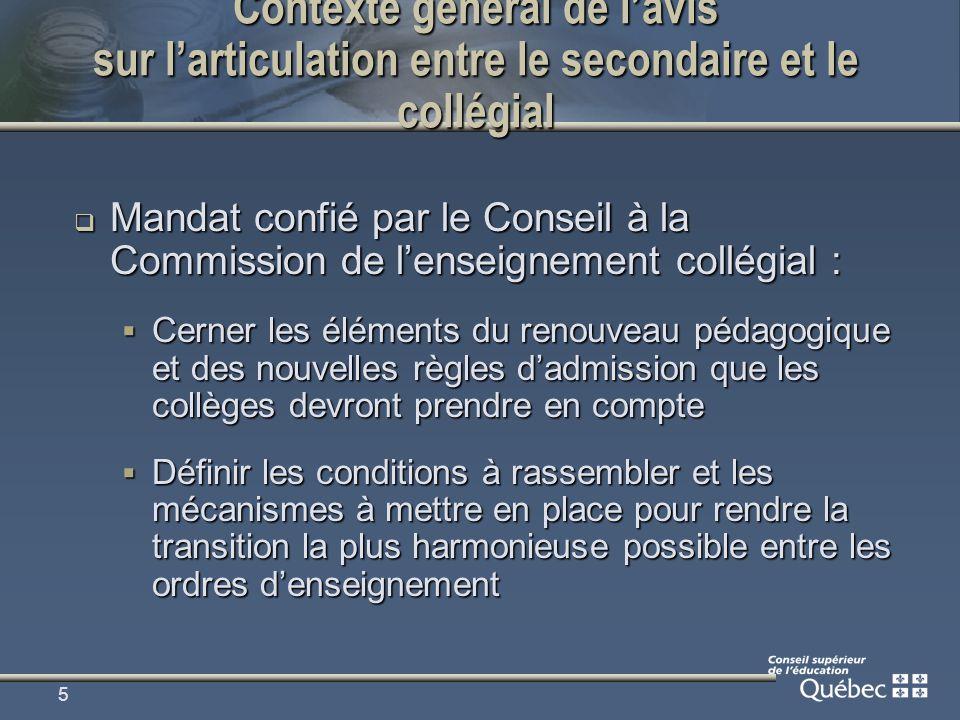 5 Contexte général de lavis sur larticulation entre le secondaire et le collégial Mandat confié par le Conseil à la Commission de lenseignement collég