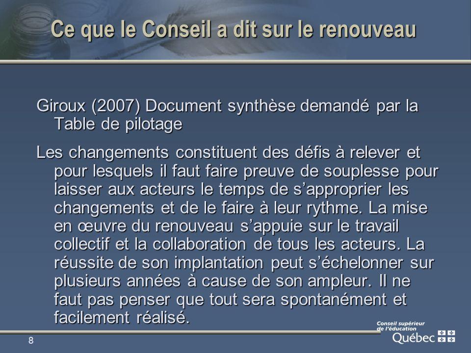8 Ce que le Conseil a dit sur le renouveau Giroux (2007) Document synthèse demandé par la Table de pilotage Les changements constituent des défis à re
