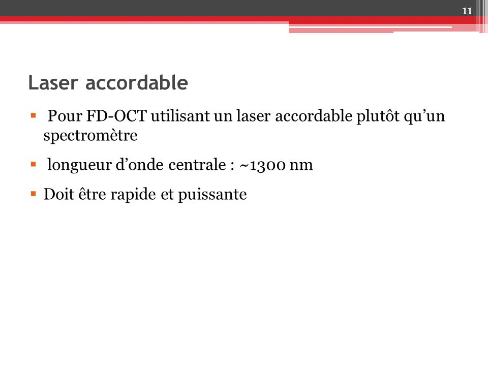 Laser accordable 11 Pour FD-OCT utilisant un laser accordable plutôt quun spectromètre longueur donde centrale : ~1300 nm Doit être rapide et puissant