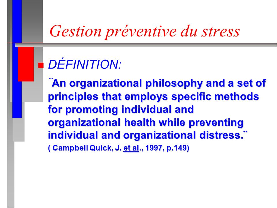 Gestion préventive du stress n DÉFINITION: An organizational philosophy and a set of principles that employs specific methods for promoting individual