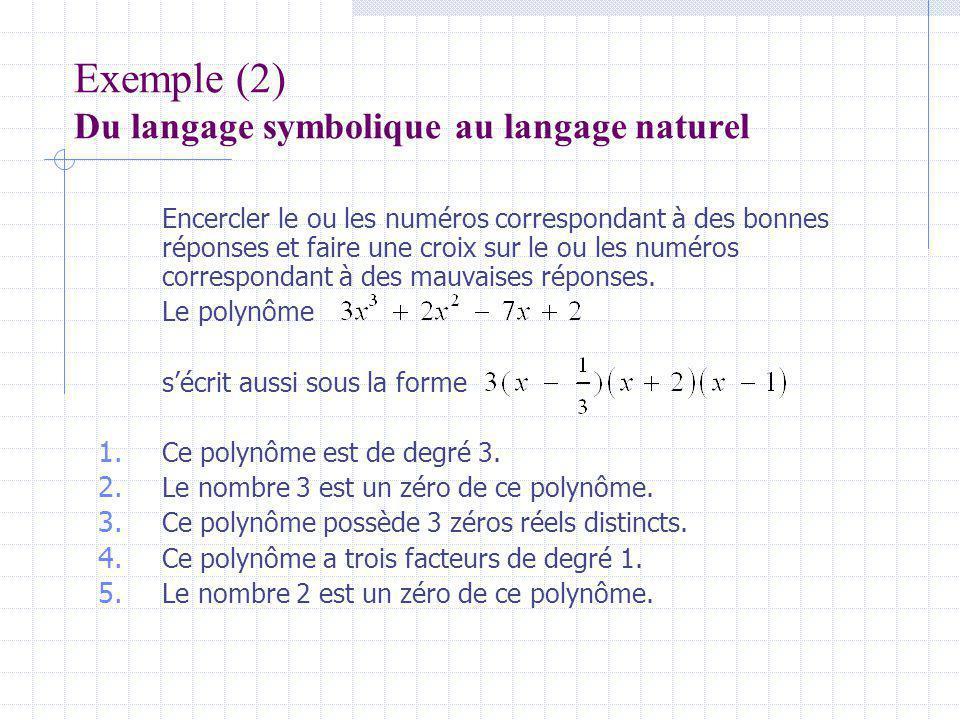 Exemple (2) Du langage symbolique au langage naturel Encercler le ou les numéros correspondant à des bonnes réponses et faire une croix sur le ou les numéros correspondant à des mauvaises réponses.