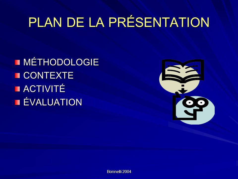 Bonnelli 2004 PLAN DE LA PRÉSENTATION MÉTHODOLOGIECONTEXTEACTIVITÉÉVALUATION
