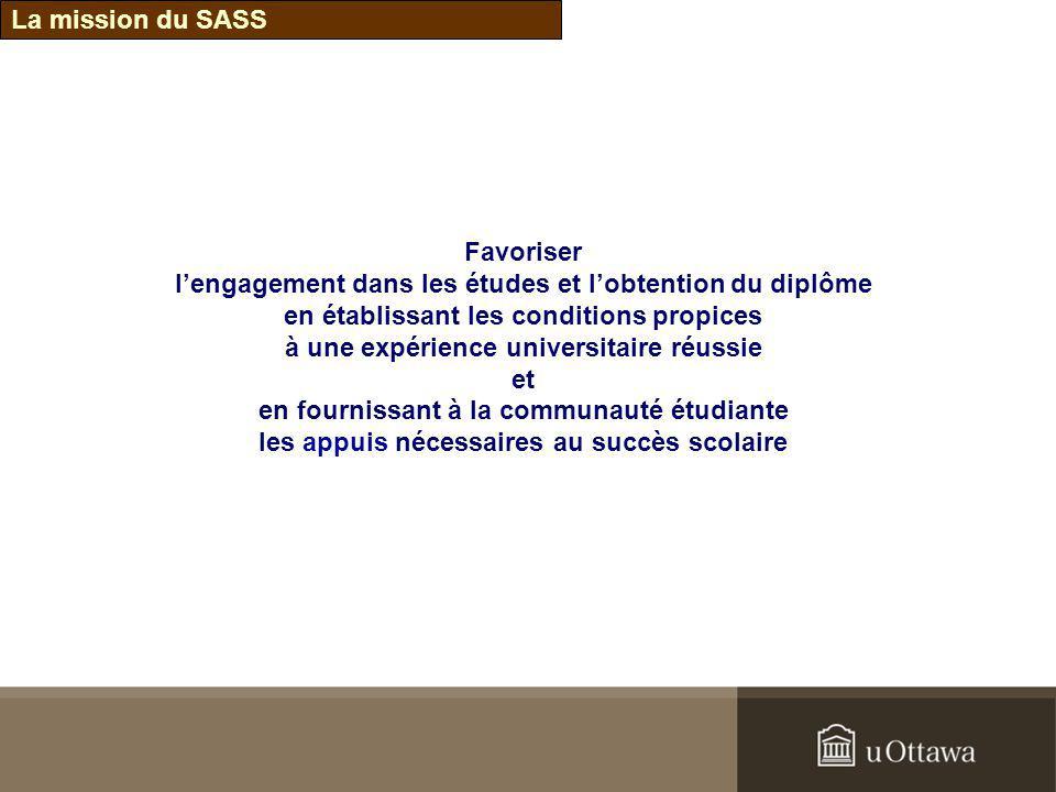 La mission du SASS Favoriser lengagement dans les études et lobtention du diplôme en établissant les conditions propices à une expérience universitair