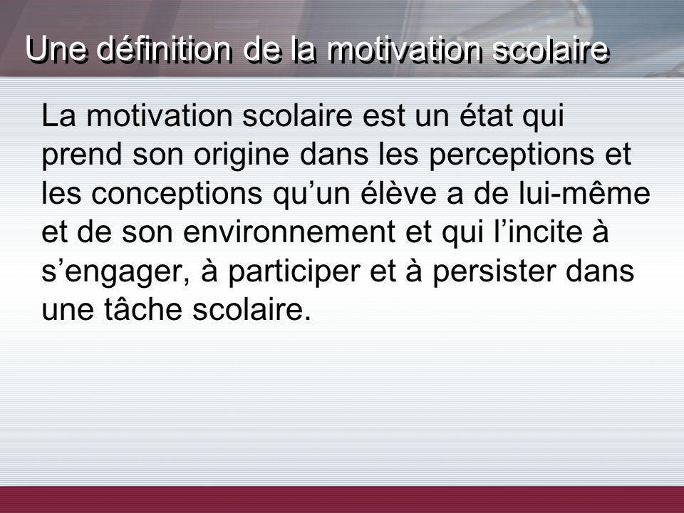 La motivation scolaire est un état qui prend son origine dans les perceptions et les conceptions quun élève a de lui-même et de son environnement et qui lincite à sengager, à participer et à persister dans une tâche scolaire.