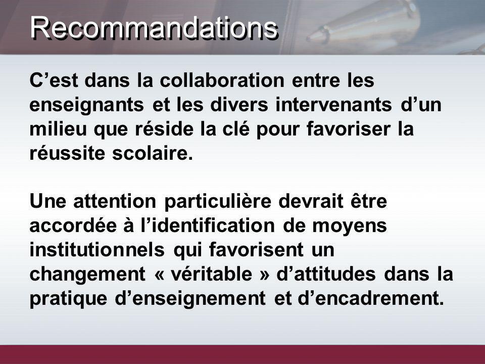 Recommandations Cest dans la collaboration entre les enseignants et les divers intervenants dun milieu que réside la clé pour favoriser la réussite scolaire.