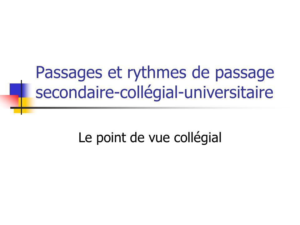 Passages et rythmes de passage secondaire-collégial-universitaire Le point de vue collégial