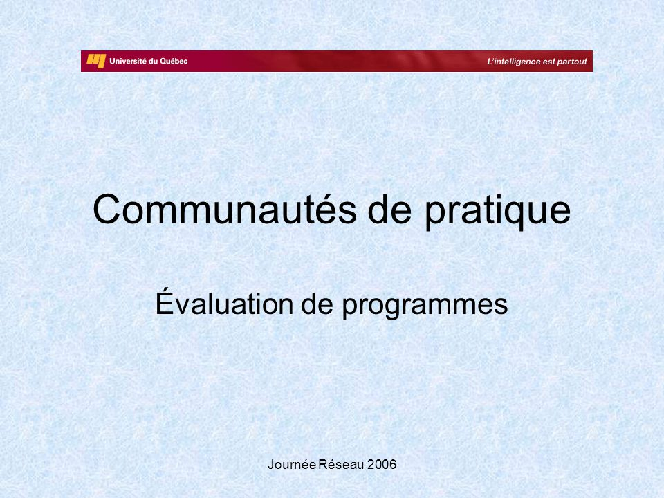 Journée Réseau 2006 Communautés de pratique Évaluation de programmes