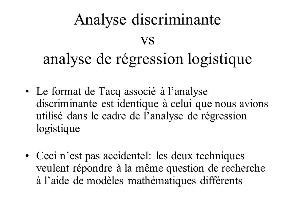 Analyse discriminante vs analyse de régression logistique Le format de Tacq associé à lanalyse discriminante est identique à celui que nous avions uti