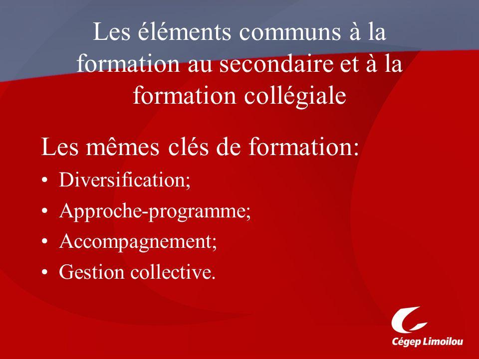 Les éléments communs à la formation au secondaire et à la formation collégiale Les mêmes clés de formation: Diversification; Approche-programme; Accompagnement; Gestion collective.