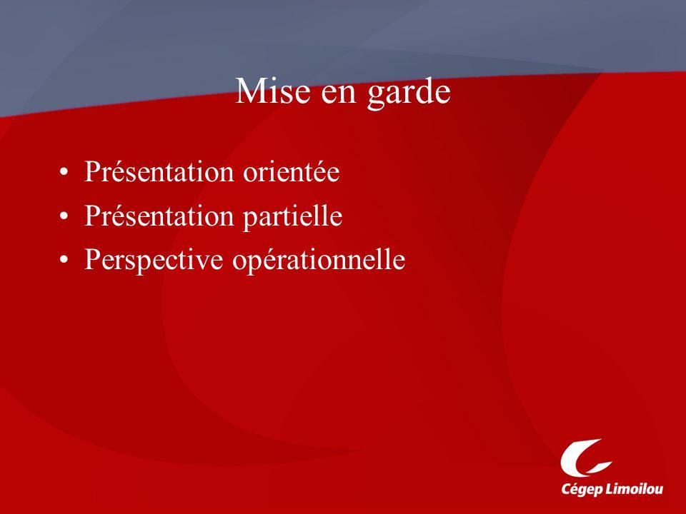 Mise en garde Présentation orientée Présentation partielle Perspective opérationnelle