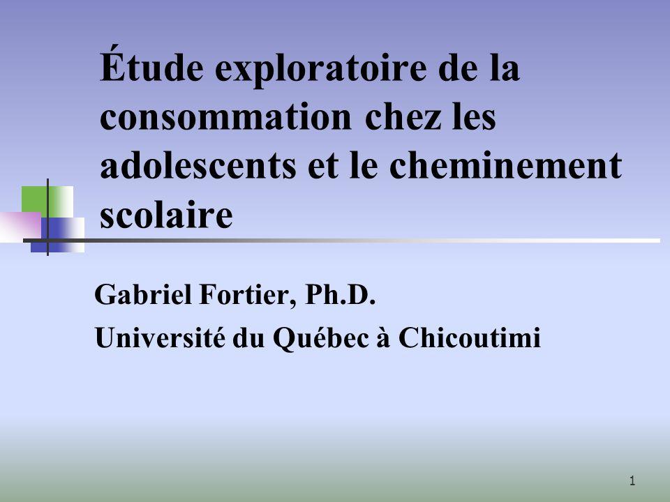 1 Étude exploratoire de la consommation chez les adolescents et le cheminement scolaire Gabriel Fortier, Ph.D.