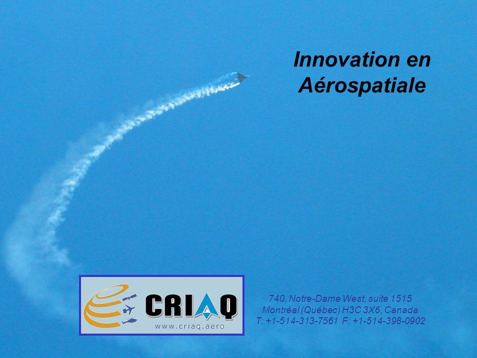 39 Innovation en Aérospatiale 740, Notre-Dame West, suite 1515 Montréal (Québec) H3C 3X6, Canada T: +1-514-313-7561 F: +1-514-398-0902