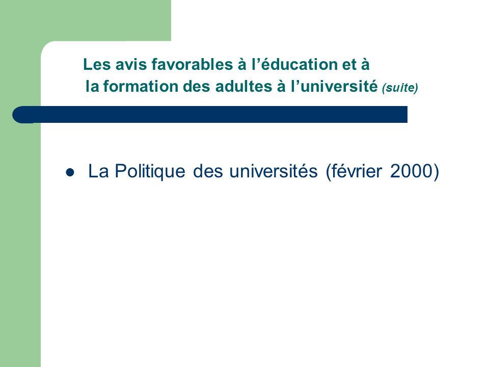 Les avis favorables à léducation et à la formation des adultes à luniversité (suite) La Politique des universités (février 2000)