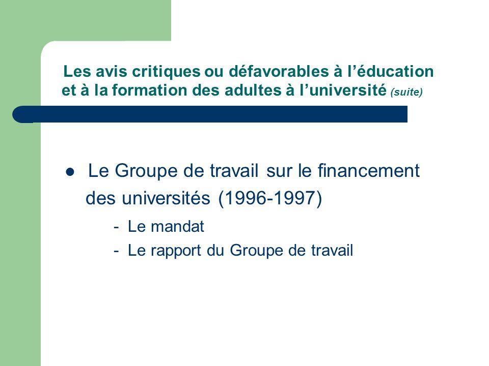 Les avis critiques ou défavorables à léducation et à la formation des adultes à luniversité (suite) Le Groupe de travail sur le financement des universités (1996-1997) - Le mandat - Le rapport du Groupe de travail