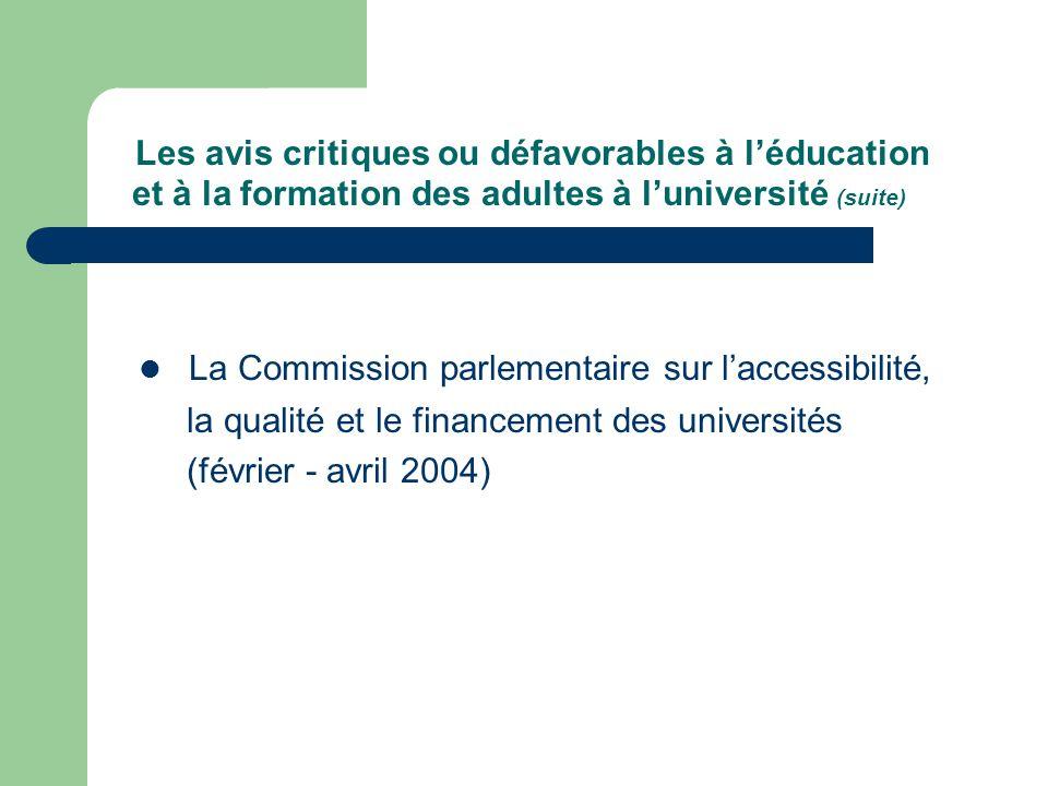 Les avis critiques ou défavorables à léducation et à la formation des adultes à luniversité (suite) La Commission parlementaire sur laccessibilité, la qualité et le financement des universités (février - avril 2004)