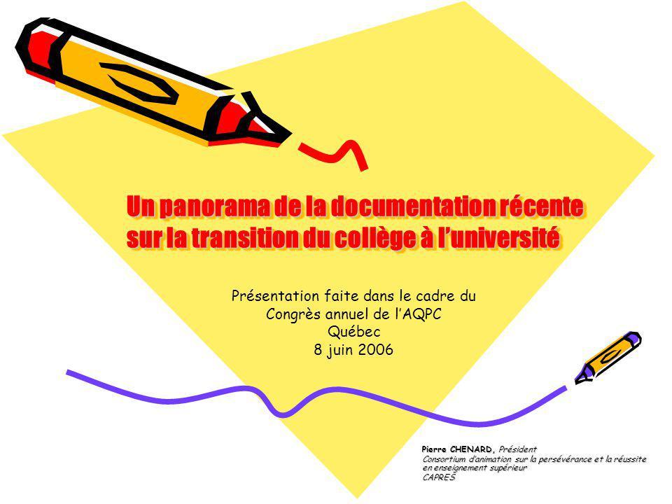 Un panorama de la documentation récente sur la transition du collège à luniversité Pierre CHENARD, Président Consortium danimation sur la persévérance