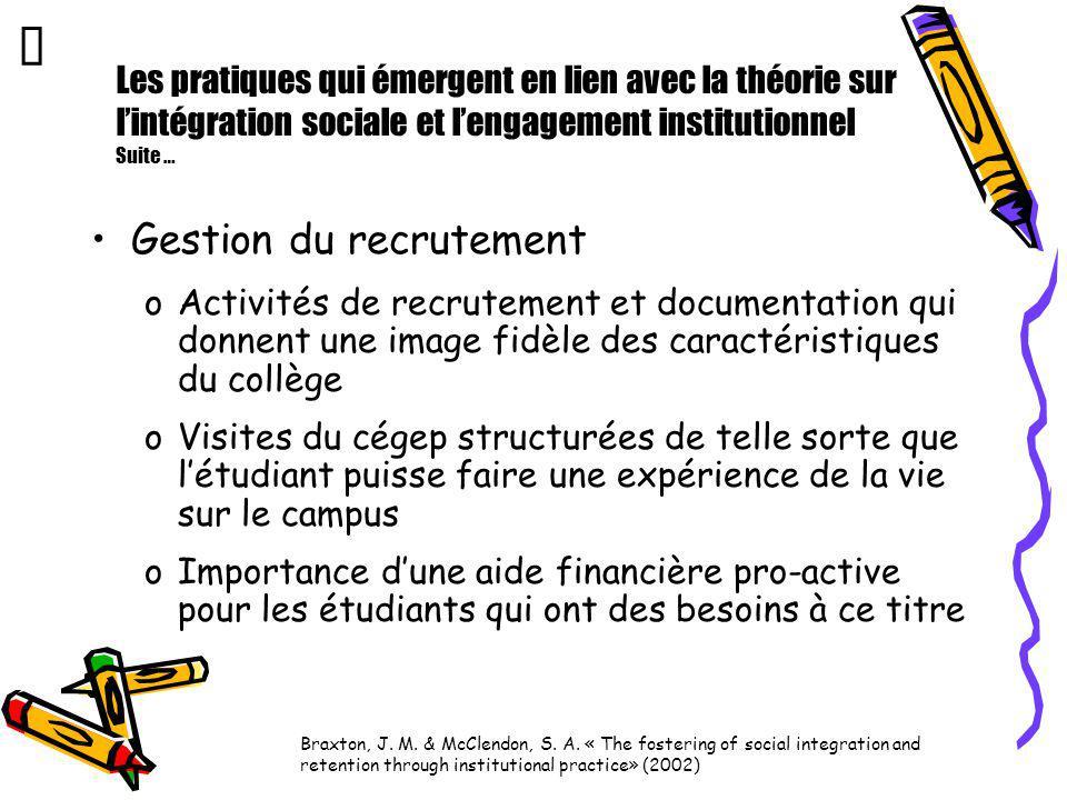 Les pratiques qui émergent en lien avec la théorie sur lintégration sociale et lengagement institutionnel Suite … Gestion du recrutement oActivités de