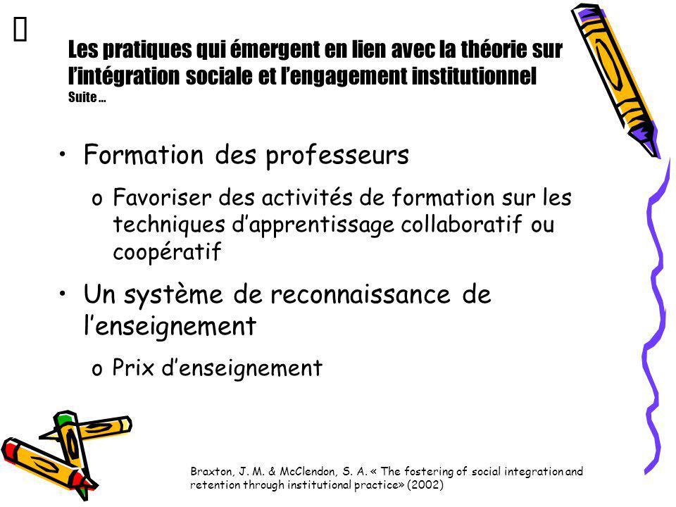 Les pratiques qui émergent en lien avec la théorie sur lintégration sociale et lengagement institutionnel Suite … Formation des professeurs oFavoriser