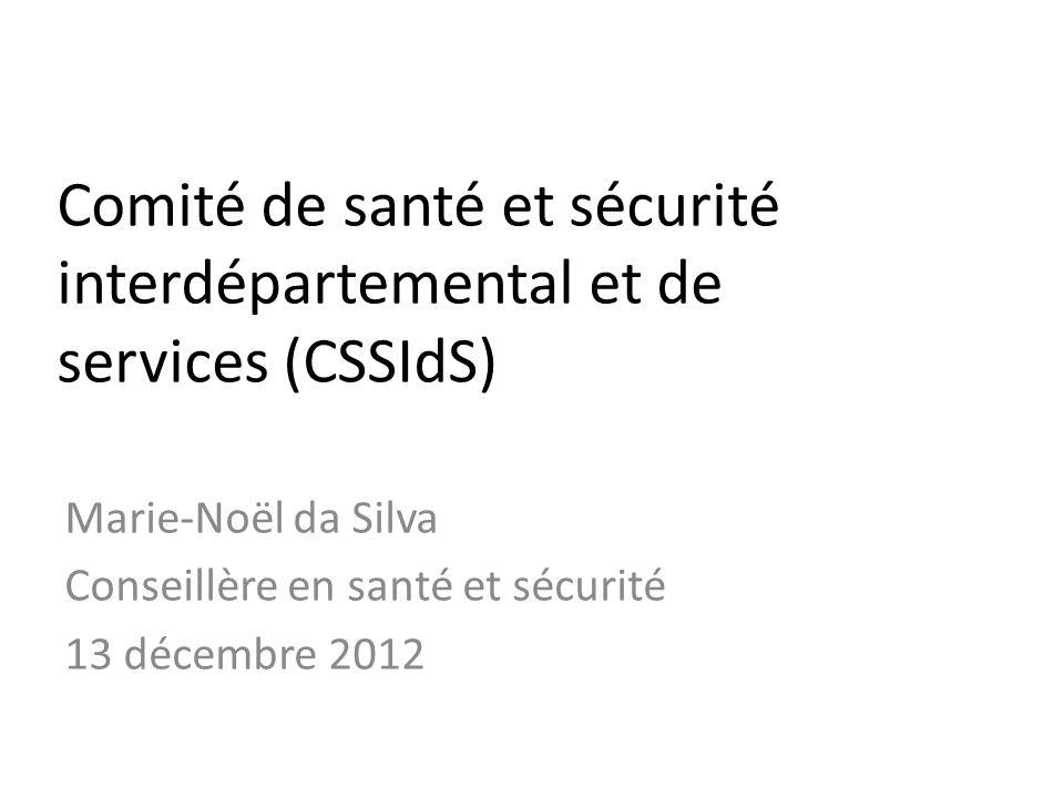Comité de santé et sécurité interdépartemental et de services (CSSIdS) Marie-Noël da Silva Conseillère en santé et sécurité 13 décembre 2012