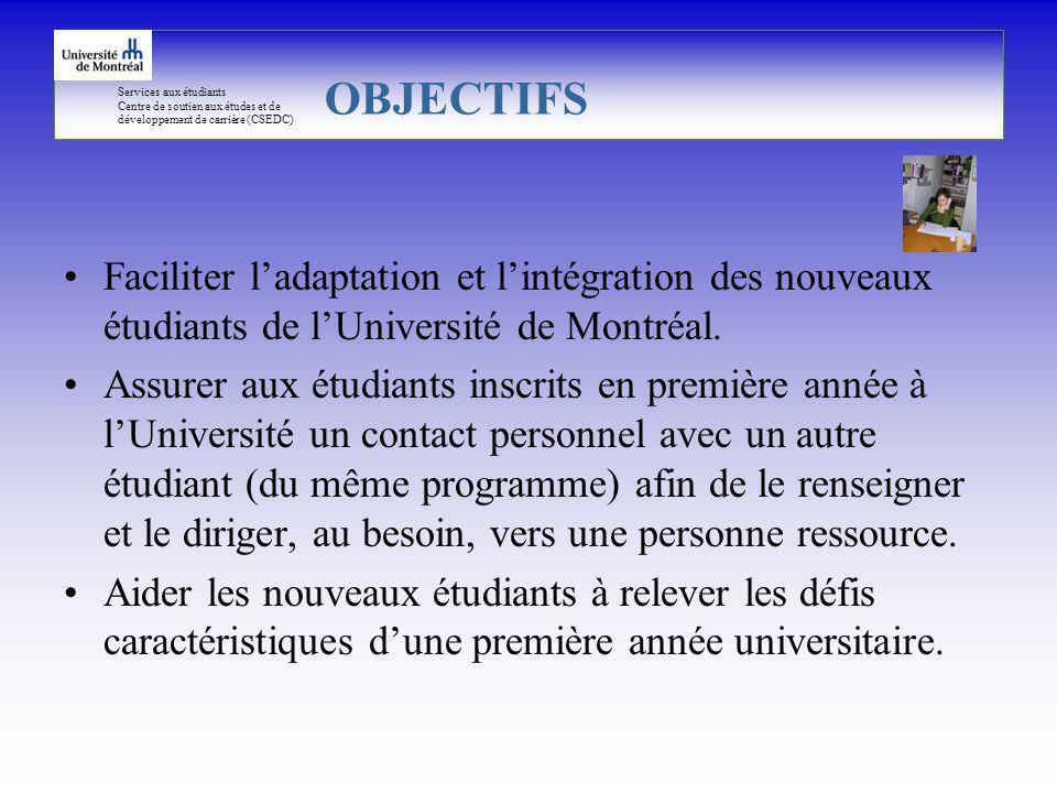 Services aux étudiants Centre de soutien aux études et de développement de carrière (CSEDC) Faciliter ladaptation et lintégration des nouveaux étudiants de lUniversité de Montréal.