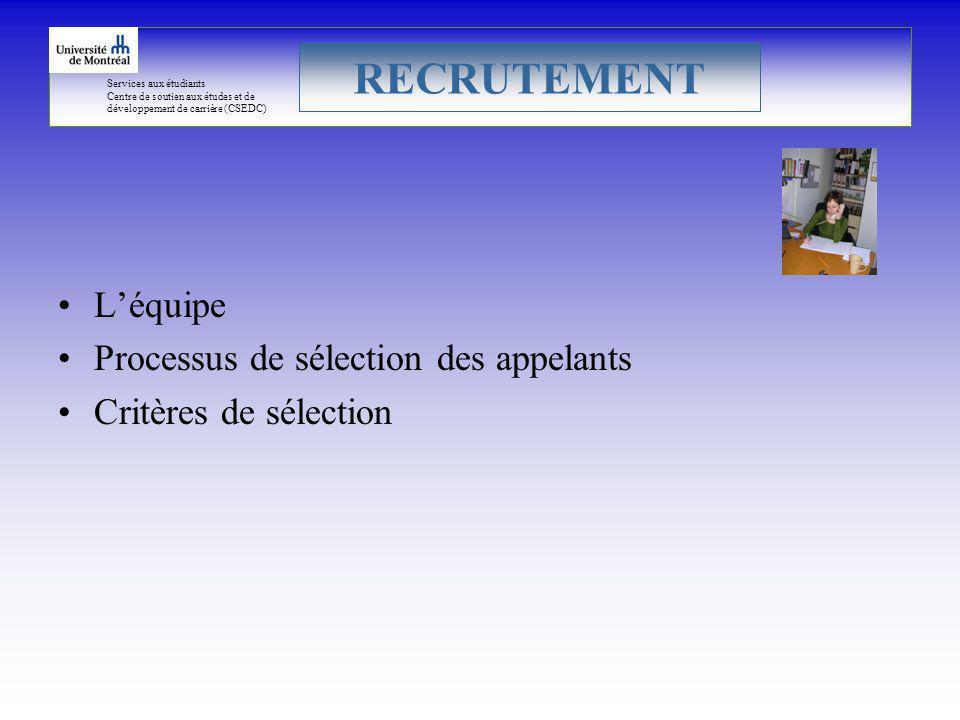 Services aux étudiants Centre de soutien aux études et de développement de carrière (CSEDC) Léquipe Processus de sélection des appelants Critères de sélection RECRUTEMENT