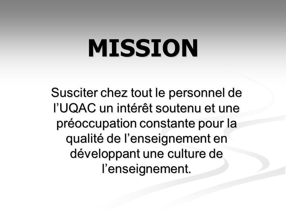 MISSION Susciter chez tout le personnel de lUQAC un intérêt soutenu et une préoccupation constante pour la qualité de lenseignement en développant une