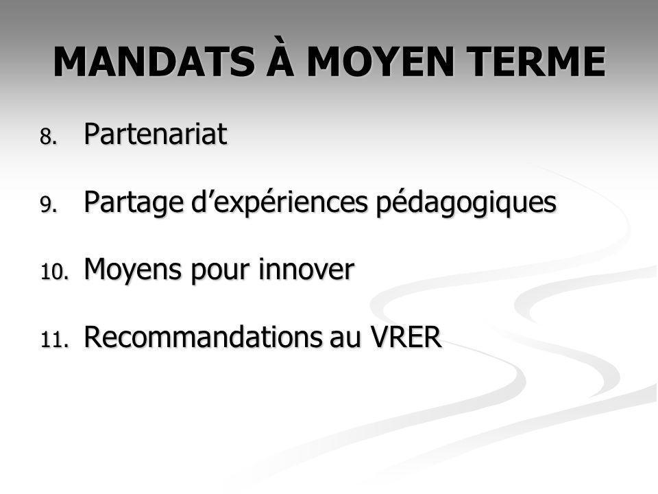 MANDATS À MOYEN TERME 8. Partenariat 9. Partage dexpériences pédagogiques 10. Moyens pour innover 11. Recommandations au VRER