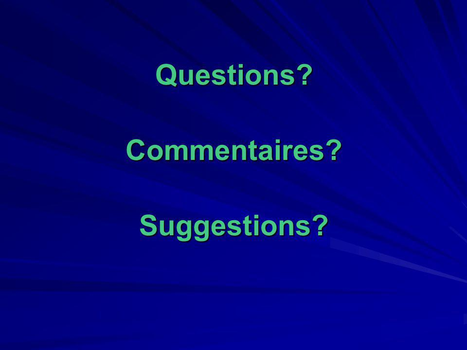 Questions?Commentaires?Suggestions?