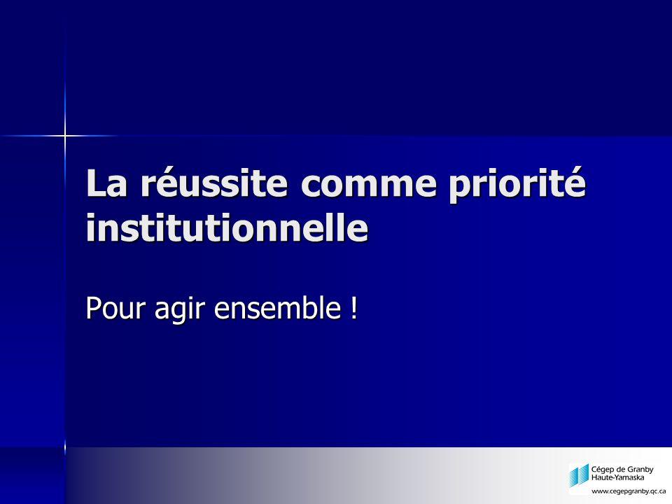 La réussite comme priorité institutionnelle Pour agir ensemble !