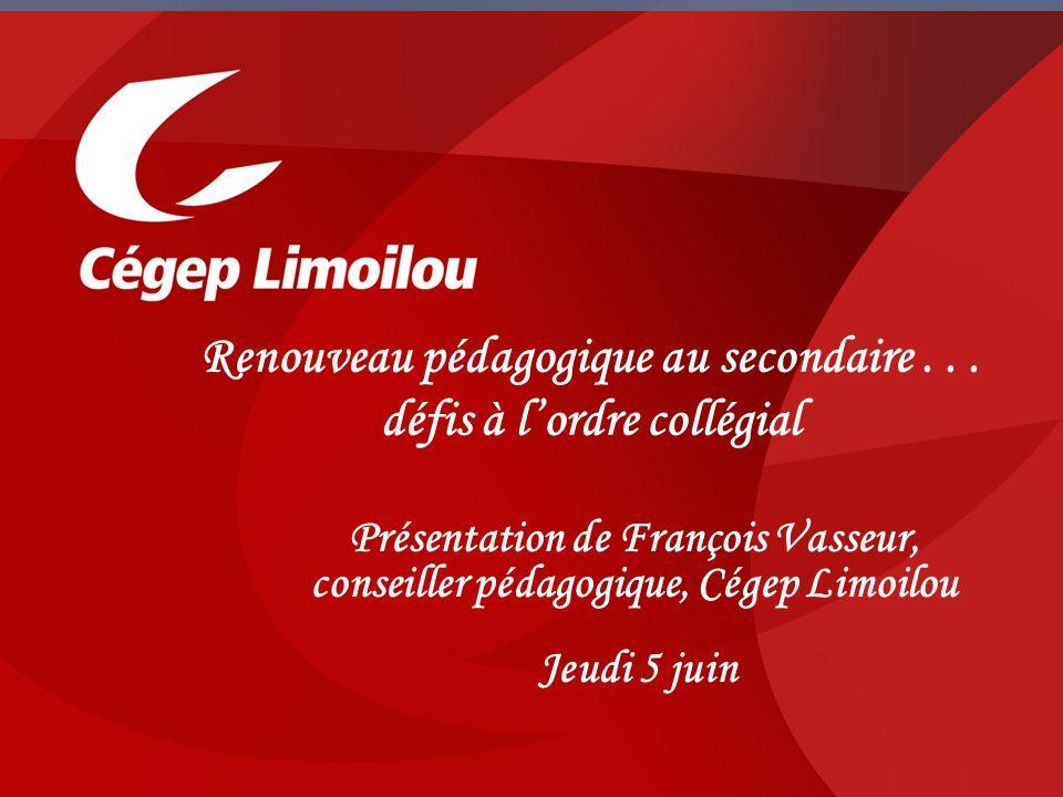 Présentation de François Vasseur, conseiller pédagogique, Cégep Limoilou Jeudi 5 juin Renouveau pédagogique au secondaire...