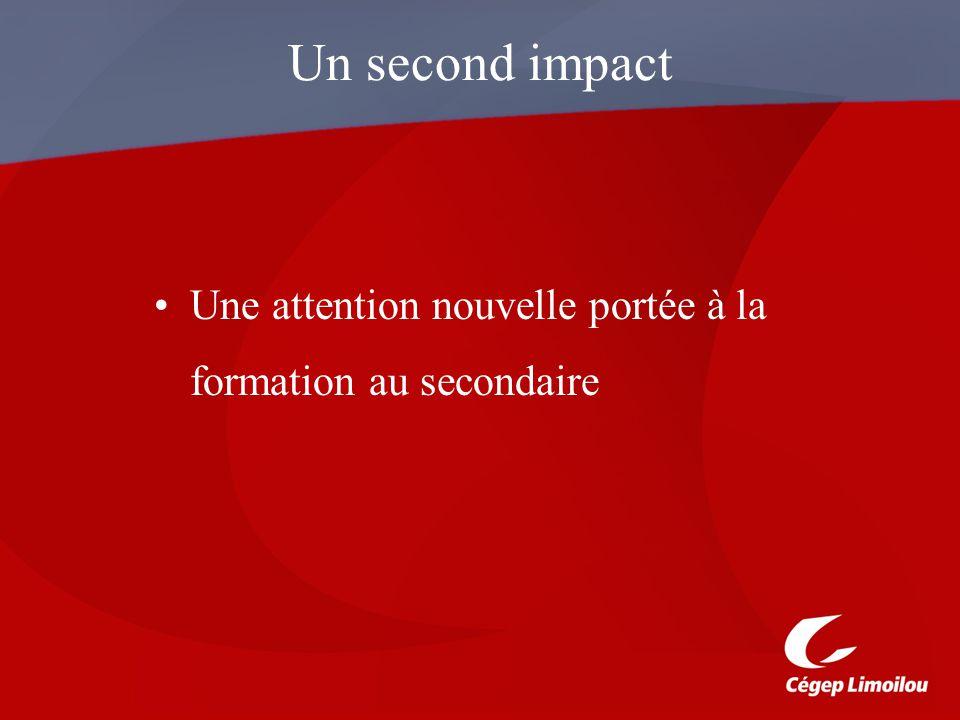 Un second impact Une attention nouvelle portée à la formation au secondaire