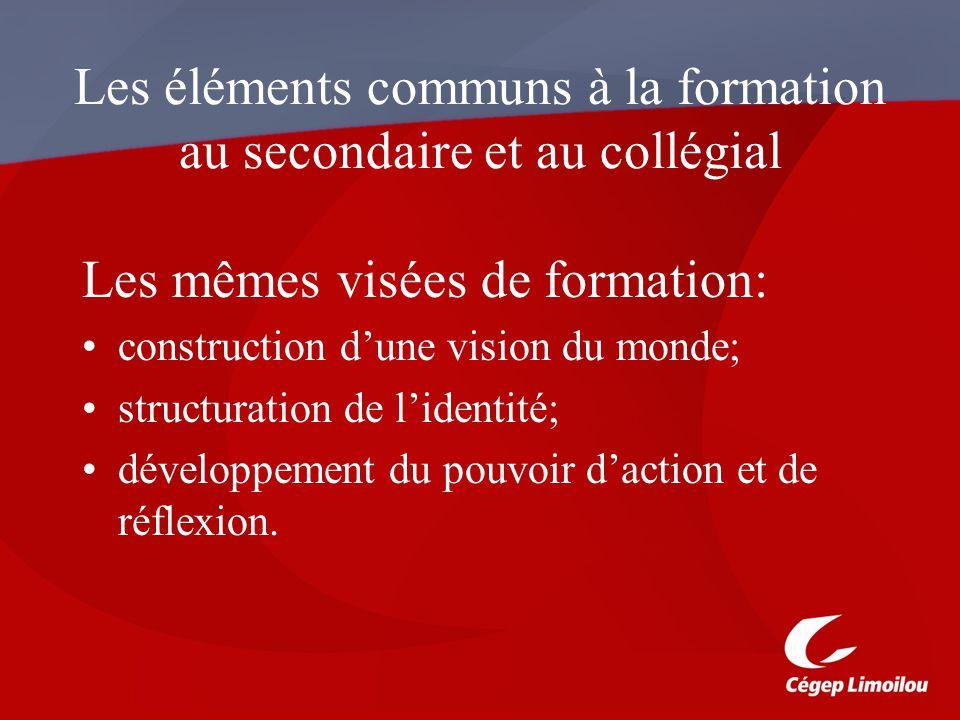 Les éléments communs à la formation au secondaire et au collégial Les mêmes visées de formation: construction dune vision du monde; structuration de lidentité; développement du pouvoir daction et de réflexion.