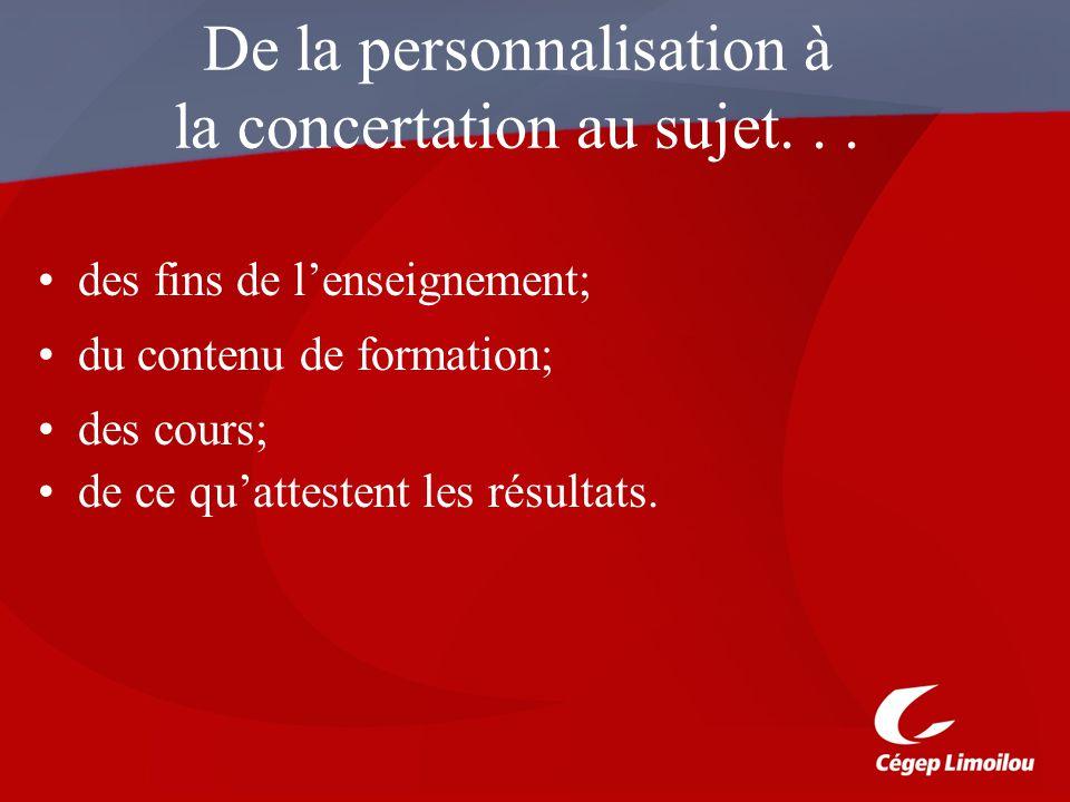 De la personnalisation à la concertation au sujet... des fins de lenseignement; du contenu de formation; des cours; de ce quattestent les résultats.