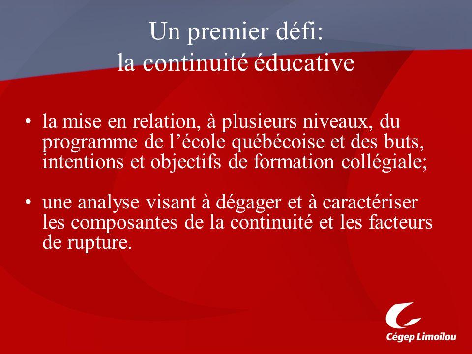 Un premier défi: la continuité éducative la mise en relation, à plusieurs niveaux, du programme de lécole québécoise et des buts, intentions et objectifs de formation collégiale; une analyse visant à dégager et à caractériser les composantes de la continuité et les facteurs de rupture.