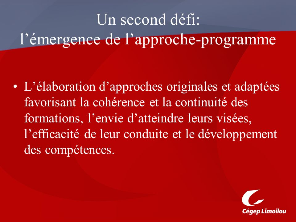 Un second défi: lémergence de lapproche-programme Lélaboration dapproches originales et adaptées favorisant la cohérence et la continuité des formatio