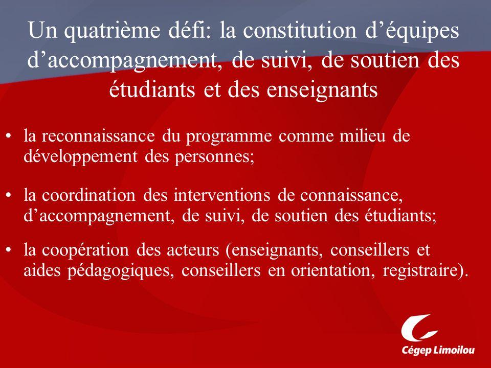 Un quatrième défi: la constitution déquipes daccompagnement, de suivi, de soutien des étudiants et des enseignants la reconnaissance du programme comm