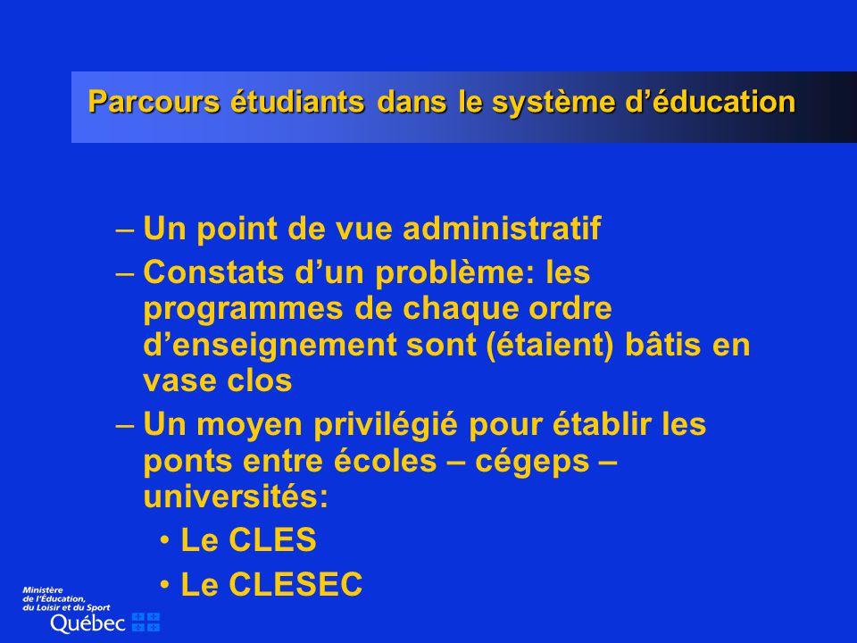 Parcours étudiants dans le système déducation –Caractéristiques communes au CLES et au CLESEC Présidés par le sous-ministre Réunissent des décideurs (composition) Concertation de décideurs (ne font pas de recommandations)